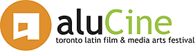 aluCine Toronto Latin Film + Media Arts Festival